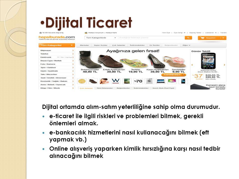 Dijital Ticaret Dijital Ticaret Dijital ortamda alım-satım yeterliliğine sahip olma durumudur.