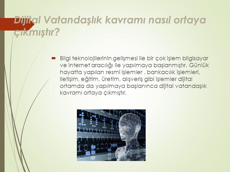 Dijital Vatandaşlık kavramı nasıl ortaya çıkmıştır?  Bilgi teknolojilerinin gelişmesi ile bir çok işlem bilgisayar ve internet aracılığı ile yapılmay