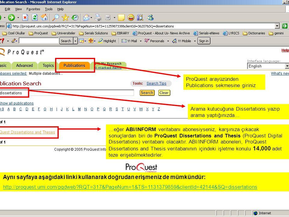 ProQuest arayüzünden Publications sekmesine giriniz Arama kutucuğuna Dissertations yazıp arama yaptığınızda… …eğer ABI/INFORM veritabanı abonesiyseniz, karşınıza çıkacak sonuçlardan biri de ProQuest Dissertations and Thesis (ProQuest Digital Dissertations) veritabanı olacaktır.