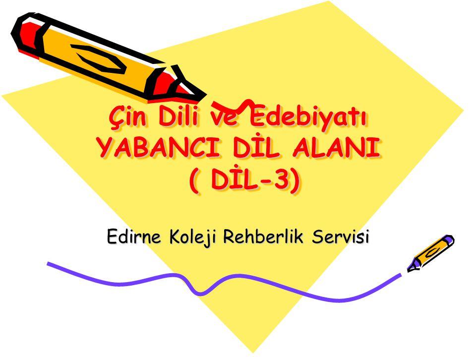 Çin Dili ve Edebiyatı YABANCI DİL ALANI ( DİL-3) Edirne Koleji Rehberlik Servisi
