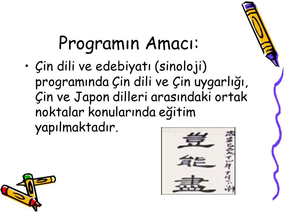 Programın Amacı: Çin dili ve edebiyatı (sinoloji) programında Çin dili ve Çin uygarlığı, Çin ve Japon dilleri arasındaki ortak noktalar konularında eğ