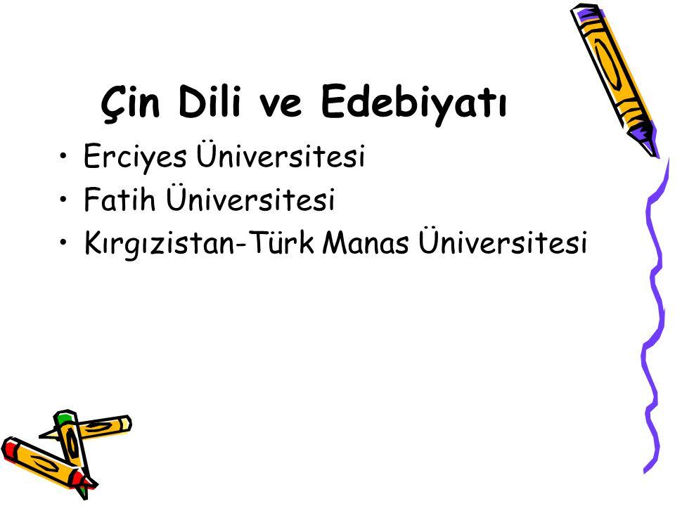 Çin Dili ve Edebiyatı Erciyes Üniversitesi Fatih Üniversitesi Kırgızistan-Türk Manas Üniversitesi