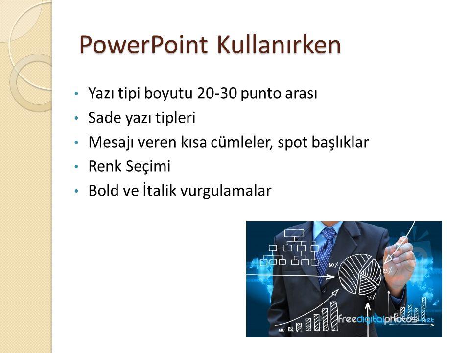PowerPoint Kullanırken Yazı tipi boyutu 20-30 punto arası Sade yazı tipleri Mesajı veren kısa cümleler, spot başlıklar Renk Seçimi Bold ve İtalik vurgulamalar