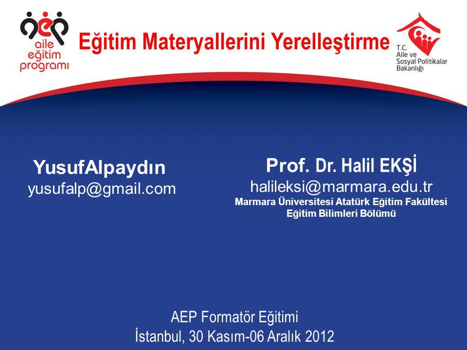 YusufAlpaydın yusufalp@gmail.com AEP Formatör Eğitimi İstanbul, 30 Kasım-06 Aralık 2012 Eğitim Materyallerini Yerelleştirme Prof.