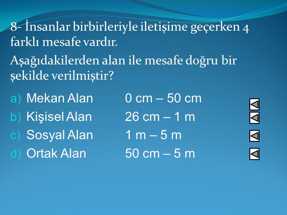 7- Kişiler arası iletişimde sözsüz iletişim ile ilgili seçenek değildir? a) Bedensel temas b) Mekan kullanımı c) Araç ve aksesuarlar d) Dil ötesi