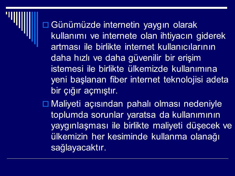  Günümüzde internetin yaygın olarak kullanımı ve internete olan ihtiyacın giderek artması ile birlikte internet kullanıcılarının daha hızlı ve daha g