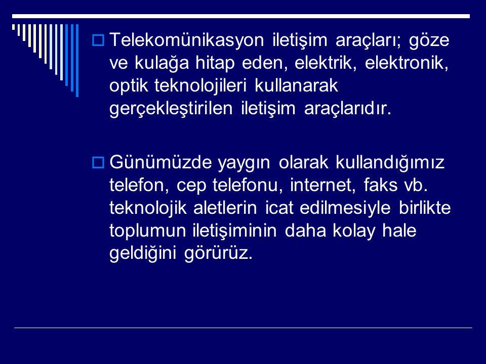  Telekomünikasyon iletişim araçları; göze ve kulağa hitap eden, elektrik, elektronik, optik teknolojileri kullanarak gerçekleştirilen iletişim araçla