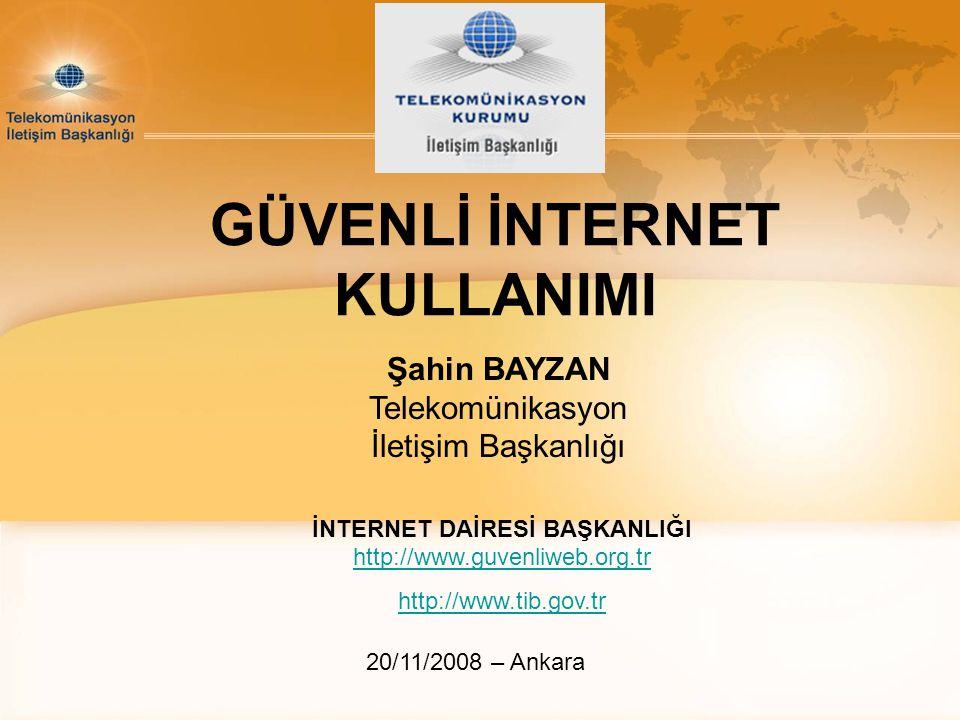 GÜVENLİ İNTERNET KULLANIMI Şahin BAYZAN Telekomünikasyon İletişim Başkanlığı İNTERNET DAİRESİ BAŞKANLIĞI http://www.guvenliweb.org.tr http://www.guven