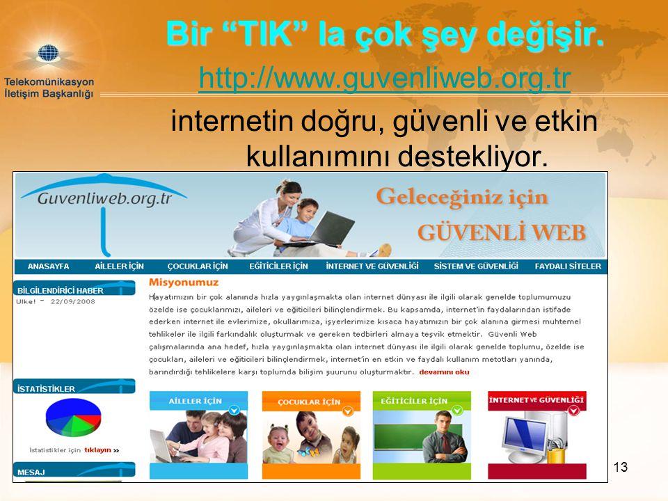 """13 Bir """"TIK"""" la çok şey değişir. http://www.guvenliweb.org.tr internetin doğru, güvenli ve etkin kullanımını destekliyor."""