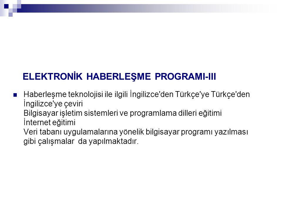 ELEKTRONİK HABERLEŞME PROGRAMI-III Haberleşme teknolojisi ile ilgili İngilizce'den Türkçe'ye Türkçe'den İngilizce'ye çeviri Bilgisayar işletim sisteml