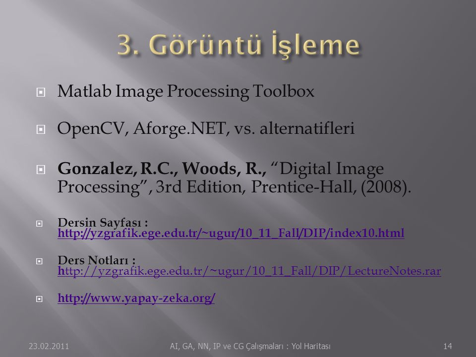 " Matlab Image Processing Toolbox  OpenCV, Aforge.NET, vs. alternatifleri  Gonzalez, R.C., Woods, R., ""Digital Image Processing"", 3rd Edition, Prent"