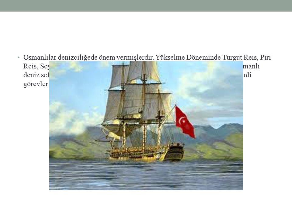 Osmanlılar denizciliğede önem vermişlerdir.
