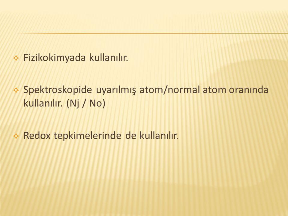  Fizikokimyada kullanılır.  Spektroskopide uyarılmış atom/normal atom oranında kullanılır. (Nj / No)  Redox tepkimelerinde de kullanılır.
