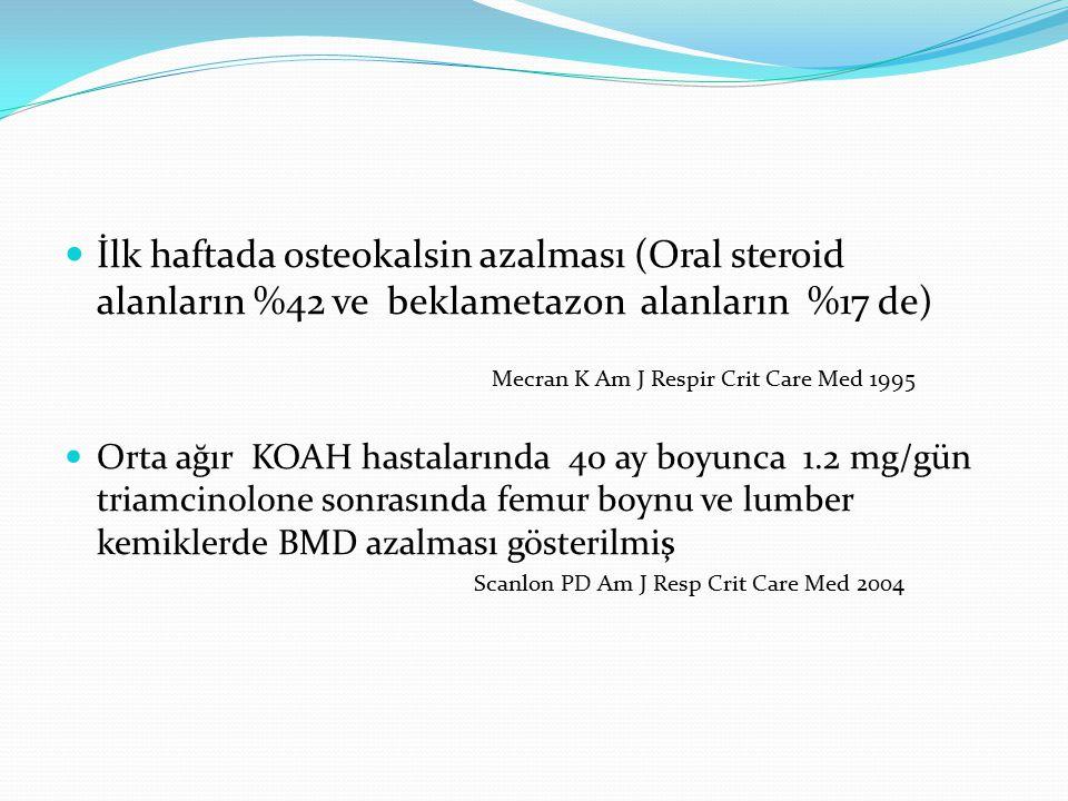 İlk haftada osteokalsin azalması (Oral steroid alanların %42 ve beklametazon alanların %17 de) Mecran K Am J Respir Crit Care Med 1995 Orta ağır KOAH