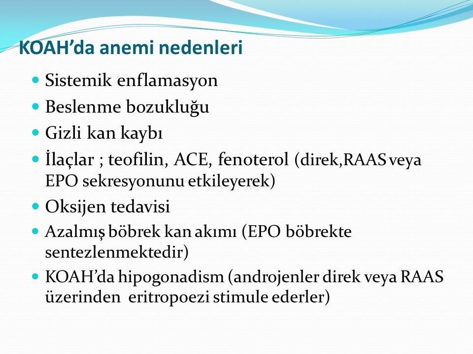 KOAH'da anemi nedenleri Sistemik enflamasyon Beslenme bozukluğu Gizli kan kaybı İlaçlar ; teofilin, ACE, fenoterol (direk,RAAS veya EPO sekresyonunu e