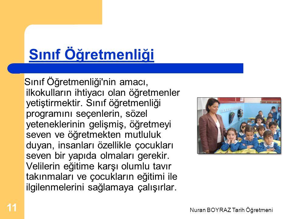 Nuran BOYRAZ Tarih Öğretmeni 11 Sınıf Öğretmenliği Sınıf Öğretmenliği nin amacı, ilkokulların ihtiyacı olan öğretmenler yetiştirmektir.