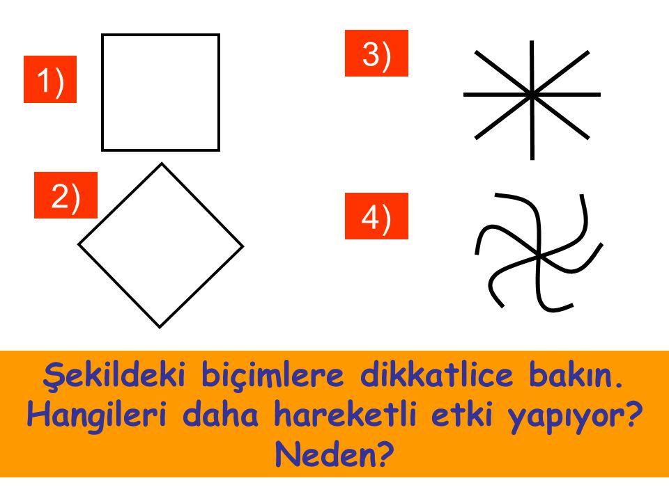 1) 2) 3) 4) Şekildeki biçimlere dikkatlice bakın. Hangileri daha hareketli etki yapıyor? Neden?