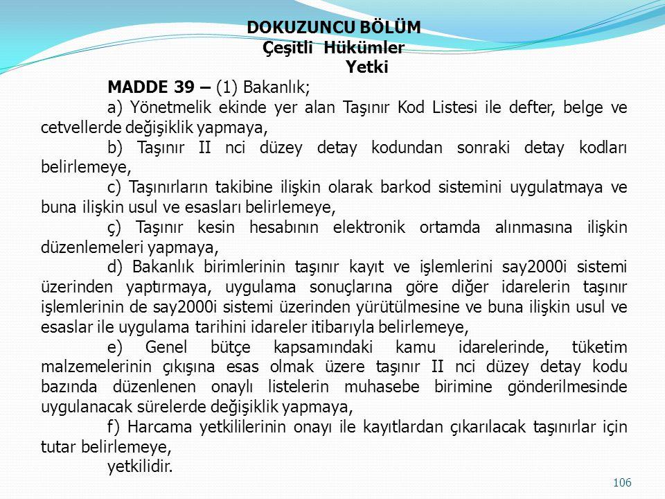 DOKUZUNCU BÖLÜM Çeşitli Hükümler Yetki MADDE 39 – (1) Bakanlık; a) Yönetmelik ekinde yer alan Taşınır Kod Listesi ile defter, belge ve cetvellerde değ