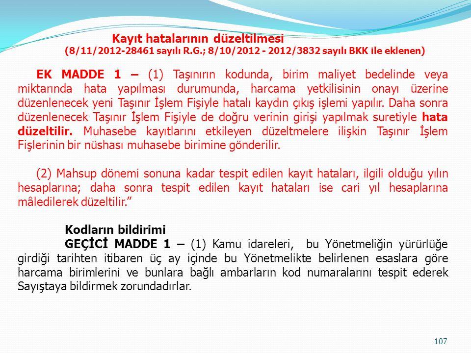 Kayıt hatalarının düzeltilmesi (8/11/2012-28461 sayılı R.G.; 8/10/2012 - 2012/3832 sayılı BKK ile eklenen) EK MADDE 1 – (1) Taşınırın kodunda, birim m