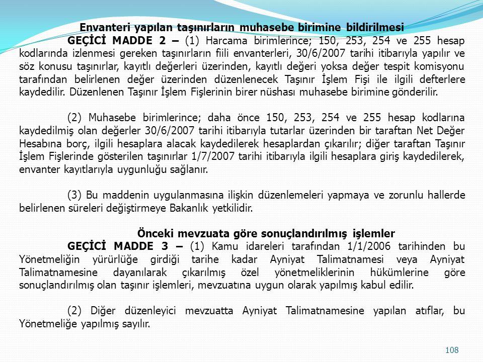 Envanteri yapılan taşınırların muhasebe birimine bildirilmesi GEÇİCİ MADDE 2 – (1) Harcama birimlerince; 150, 253, 254 ve 255 hesap kodlarında izlenme