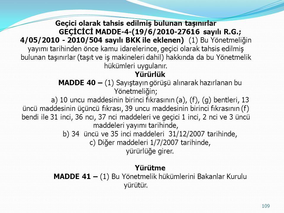 Geçici olarak tahsis edilmiş bulunan taşınırlar GEÇİCİCİ MADDE-4-(19/6/2010-27616 sayılı R.G.; 4/05/2010 - 2010/504 sayılı BKK ile eklenen) (1) Bu Yön