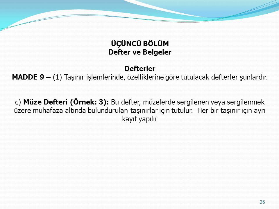 ÜÇÜNCÜ BÖLÜM Defter ve Belgeler Defterler MADDE 9 – (1) Taşınır işlemlerinde, özelliklerine göre tutulacak defterler şunlardır. c) Müze Defteri (Örnek