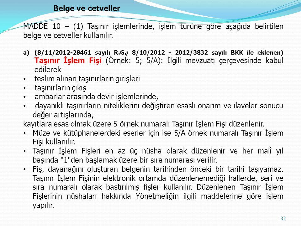Belge ve cetveller MADDE 10 – (1) Taşınır işlemlerinde, işlem türüne göre aşağıda belirtilen belge ve cetveller kullanılır. a)(8/11/2012-28461 sayılı