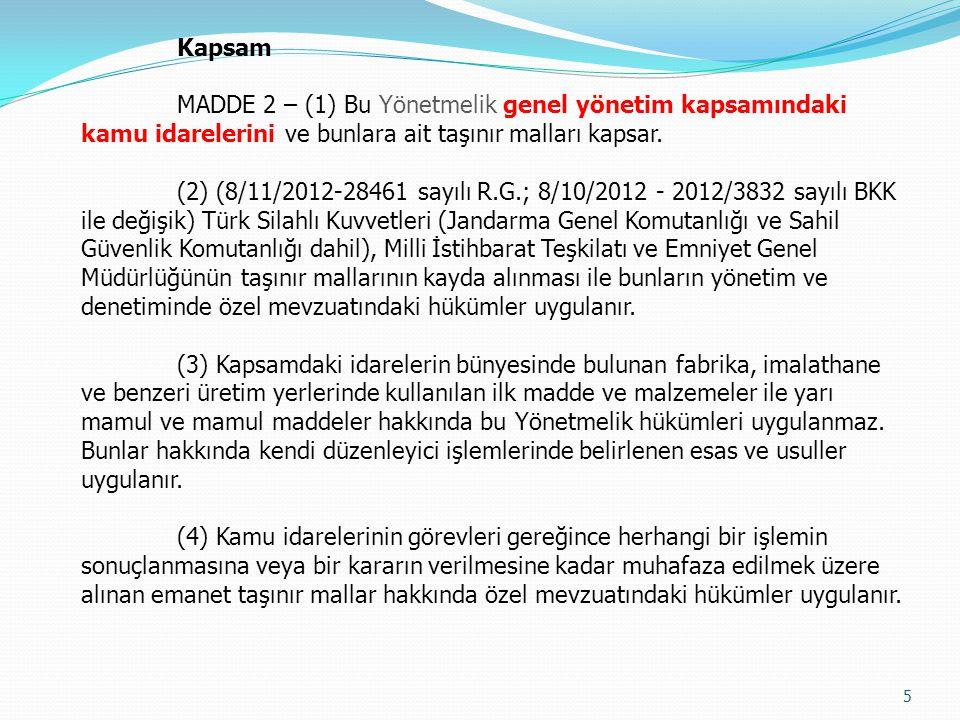 Kapsam MADDE 2 – (1) Bu Yönetmelik genel yönetim kapsamındaki kamu idarelerini ve bunlara ait taşınır malları kapsar. (2) (8/11/2012-28461 sayılı R.G.