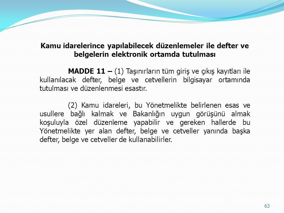 Kamu idarelerince yapılabilecek düzenlemeler ile defter ve belgelerin elektronik ortamda tutulması MADDE 11 – (1) Taşınırların tüm giriş ve çıkış kayı