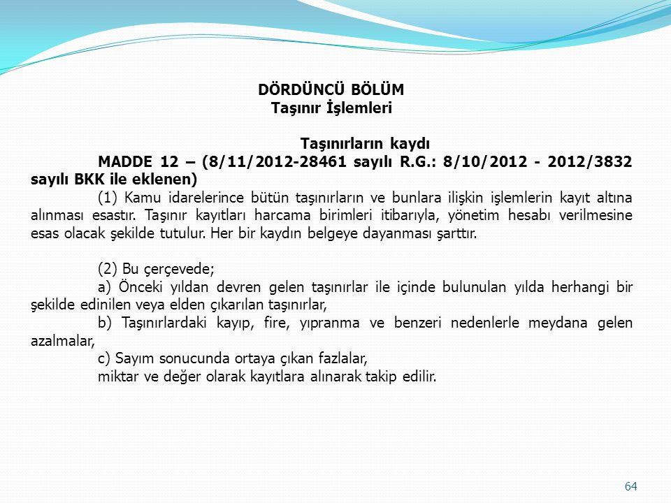 DÖRDÜNCÜ BÖLÜM Taşınır İşlemleri Taşınırların kaydı MADDE 12 – (8/11/2012-28461 sayılı R.G.: 8/10/2012 - 2012/3832 sayılı BKK ile eklenen) (1) Kamu id