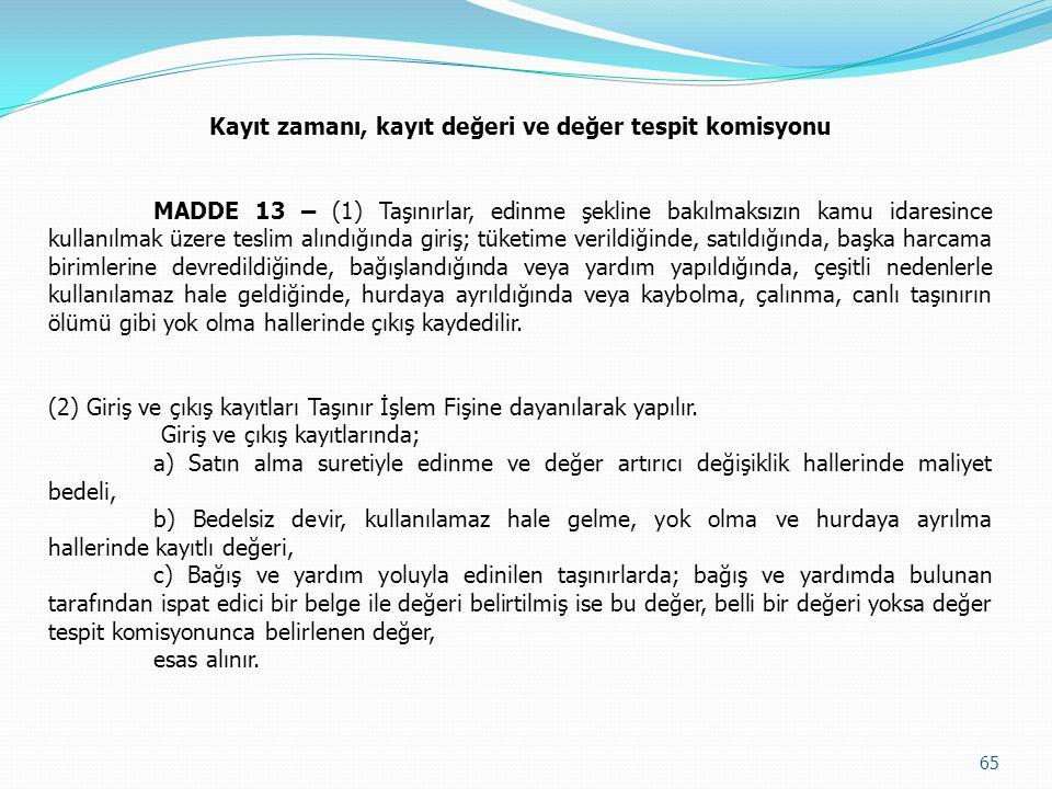 Kayıt zamanı, kayıt değeri ve değer tespit komisyonu MADDE 13 – (1) Taşınırlar, edinme şekline bakılmaksızın kamu idaresince kullanılmak üzere teslim