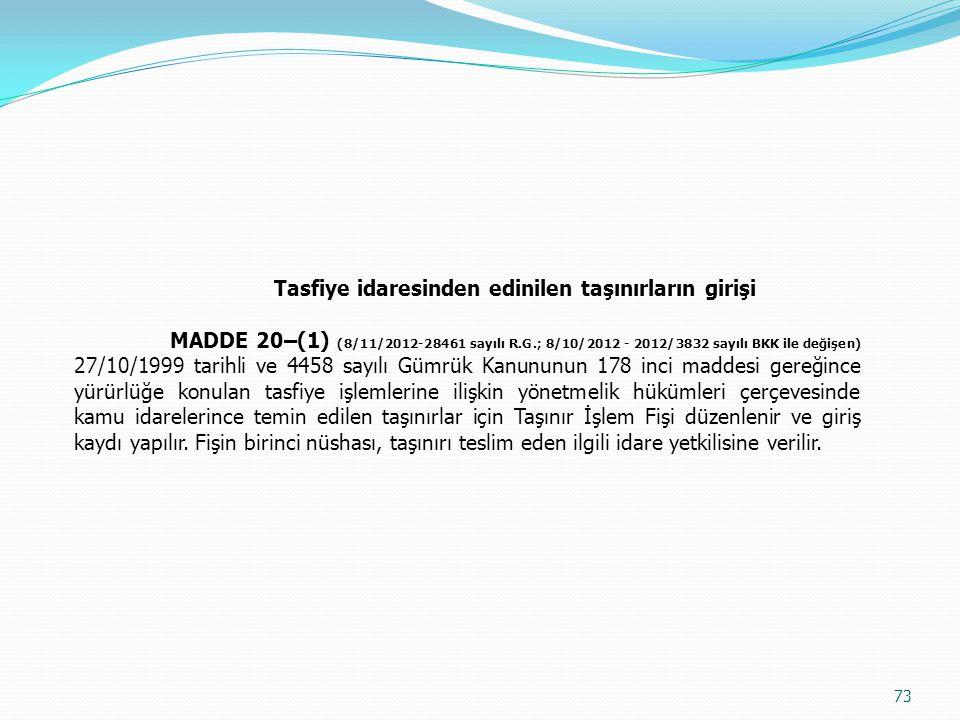 Tasfiye idaresinden edinilen taşınırların girişi MADDE 20–(1) (8/11/2012-28461 sayılı R.G.; 8/10/2012 - 2012/3832 sayılı BKK ile değişen) 27/10/1999 t