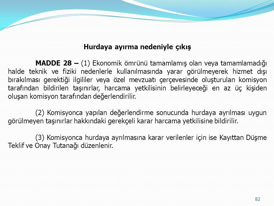 Hurdaya ayırma nedeniyle çıkış MADDE 28 – (1) Ekonomik ömrünü tamamlamış olan veya tamamlamadığı halde teknik ve fiziki nedenlerle kullanılmasında yar