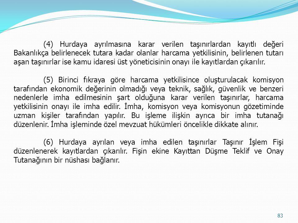 (4) Hurdaya ayrılmasına karar verilen taşınırlardan kayıtlı değeri Bakanlıkça belirlenecek tutara kadar olanlar harcama yetkilisinin, belirlenen tutar