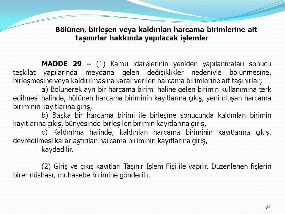Bölünen, birleşen veya kaldırılan harcama birimlerine ait taşınırlar hakkında yapılacak işlemler MADDE 29 – (1) Kamu idarelerinin yeniden yapılanmalar