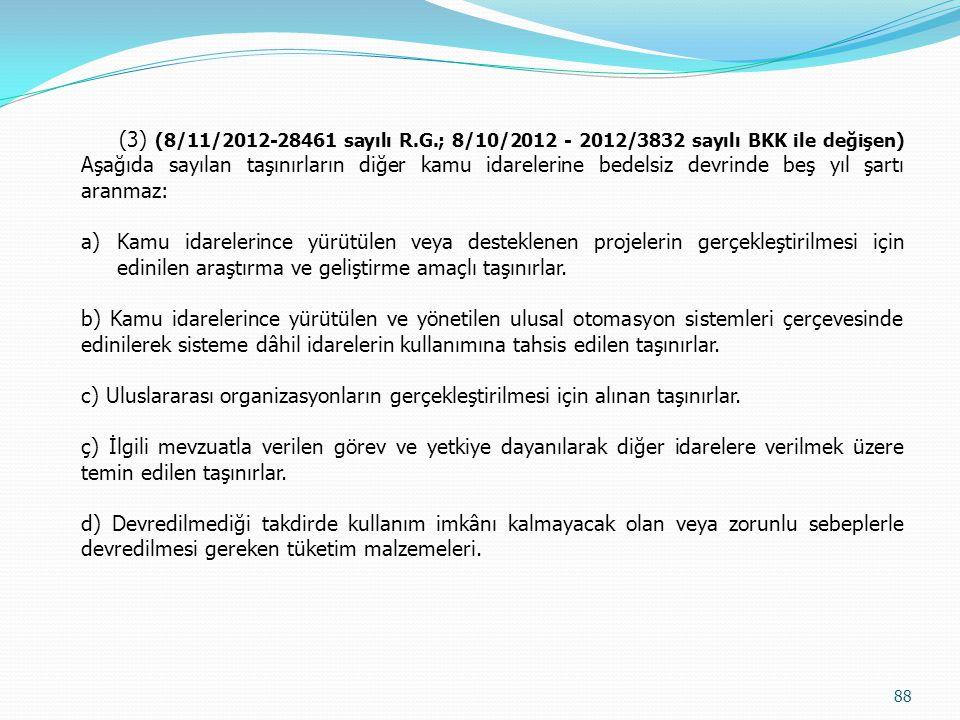 (3) (8/11/2012-28461 sayılı R.G.; 8/10/2012 - 2012/3832 sayılı BKK ile değişen) Aşağıda sayılan taşınırların diğer kamu idarelerine bedelsiz devrinde