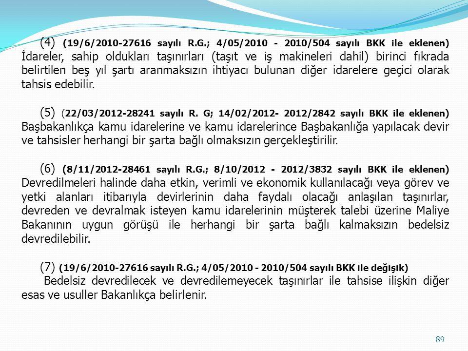 (4) (19/6/2010-27616 sayılı R.G.; 4/05/2010 - 2010/504 sayılı BKK ile eklenen) İdareler, sahip oldukları taşınırları (taşıt ve iş makineleri dahil) bi