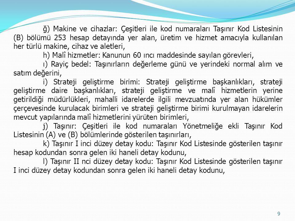 ğ) Makine ve cihazlar: Çeşitleri ile kod numaraları Taşınır Kod Listesinin (B) bölümü 253 hesap detayında yer alan, üretim ve hizmet amacıyla kullanıl