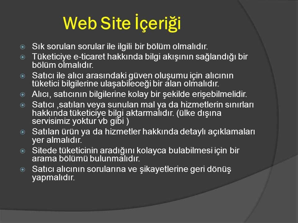 Web Site İçeriği  Sık sorulan sorular ile ilgili bir bölüm olmalıdır.  Tüketiciye e-ticaret hakkında bilgi akışının sağlandığı bir bölüm olmalıdır.