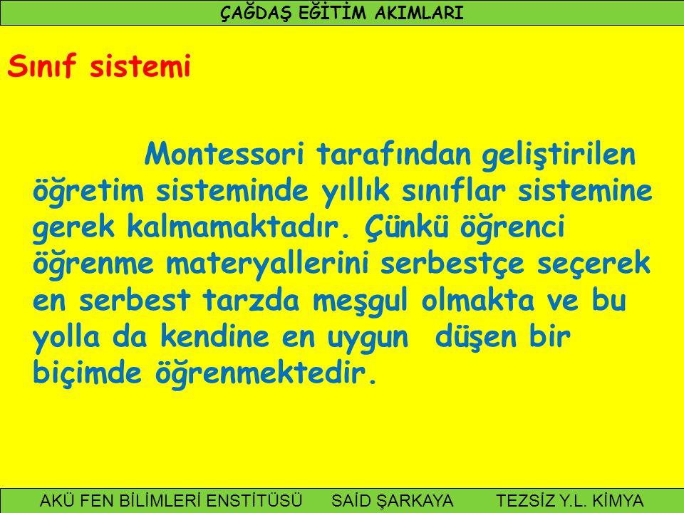 Sınıf sistemi Montessori tarafından geliştirilen öğretim sisteminde yıllık sınıflar sistemine gerek kalmamaktadır. Çünkü öğrenci öğrenme materyallerin