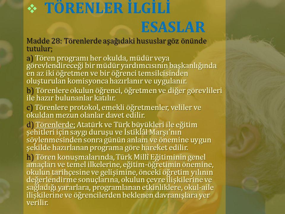  Bayrak Töreni Madde 29: Bayrak törenleri, Türk Bayrağı nın ve İstiklâl Marşı nın anlam ve önemine yaraşır şekilde düzenlenir.