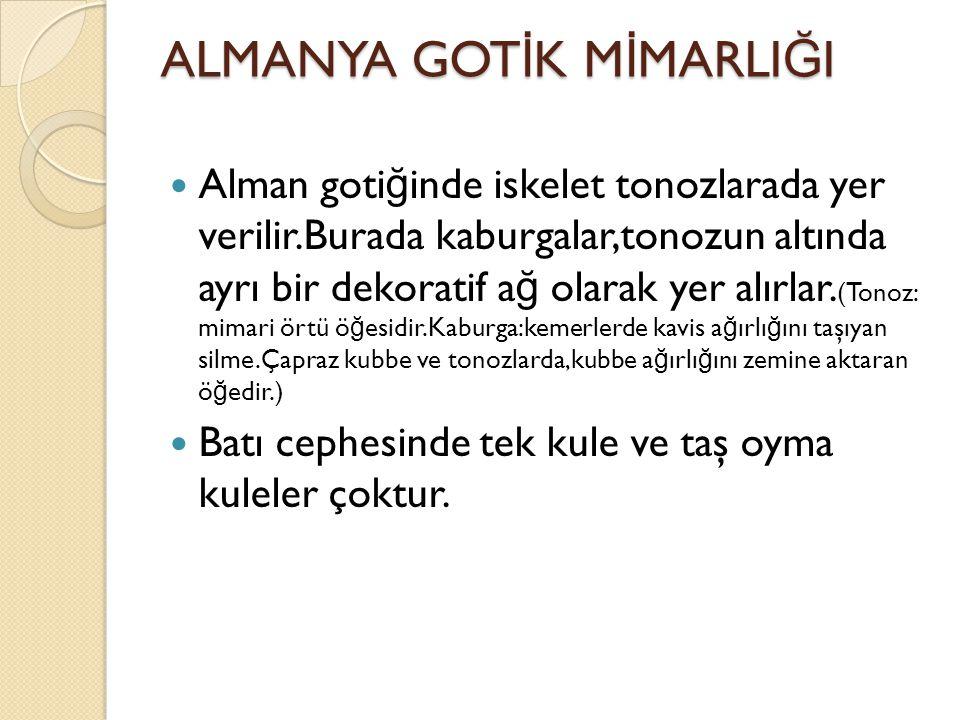 ALMANYA GOT İ K M İ MARLI Ğ I Alman goti ğ inde iskelet tonozlarada yer verilir.Burada kaburgalar,tonozun altında ayrı bir dekoratif a ğ olarak yer alırlar.