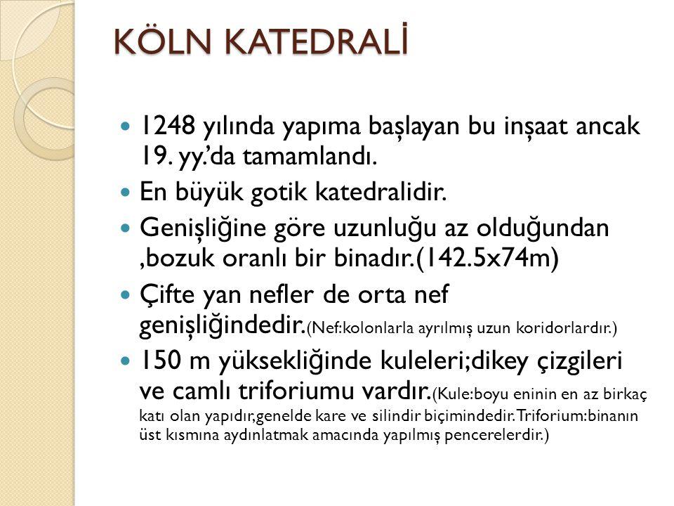 KÖLN KATEDRAL İ 1248 yılında yapıma başlayan bu inşaat ancak 19.