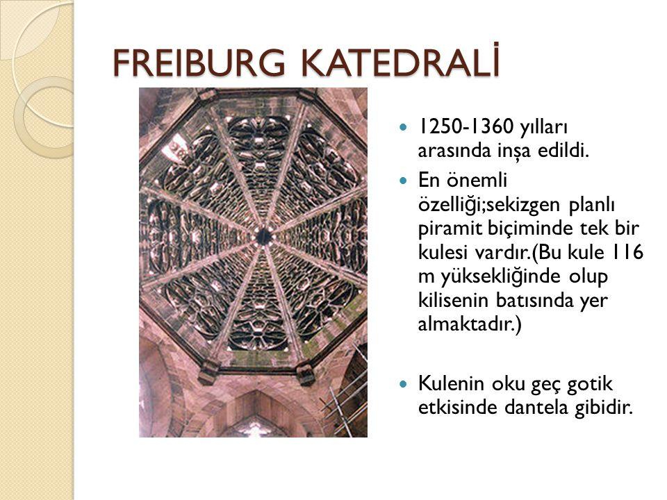 FREIBURG KATEDRAL İ 1250-1360 yılları arasında inşa edildi.