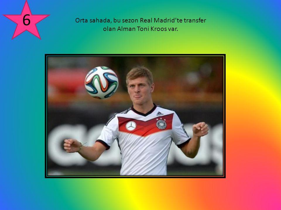 Orta sahada, bu sezon Real Madrid'te transfer olan Alman Toni Kroos var. 6