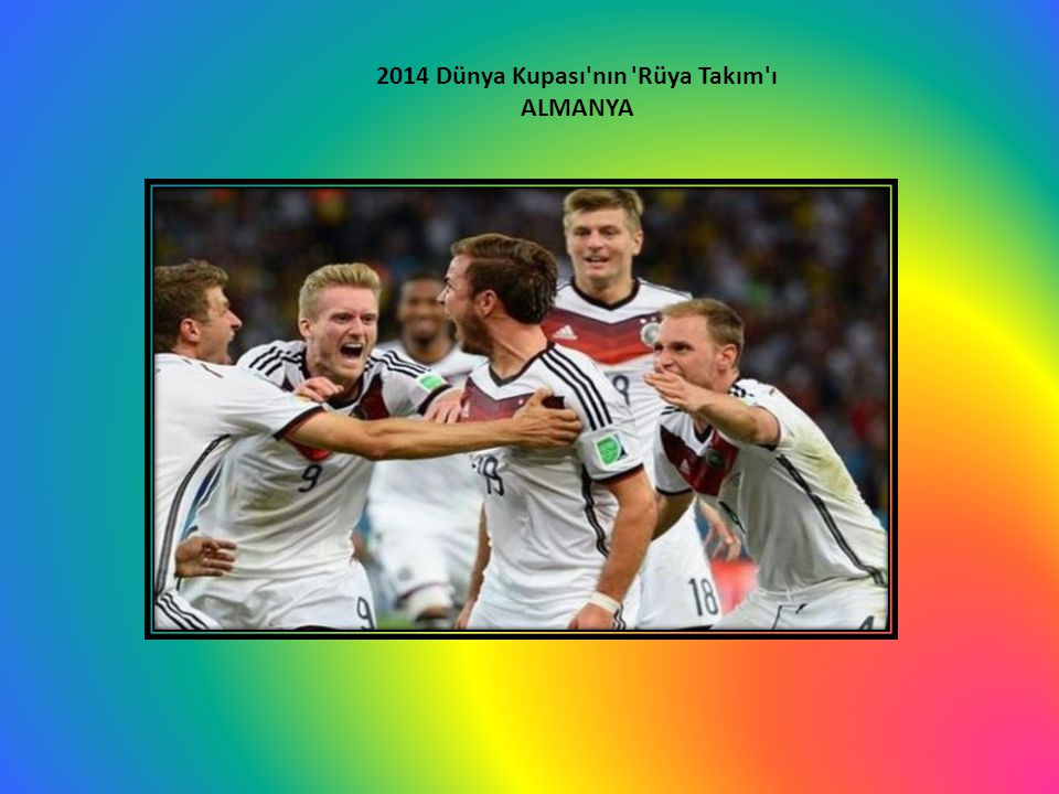2014 Dünya Kupası'nın 'Rüya Takım'ı ALMANYA