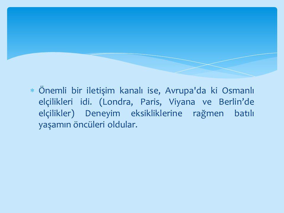  Önemli bir iletişim kanalı ise, Avrupa da ki Osmanlı elçilikleri idi.