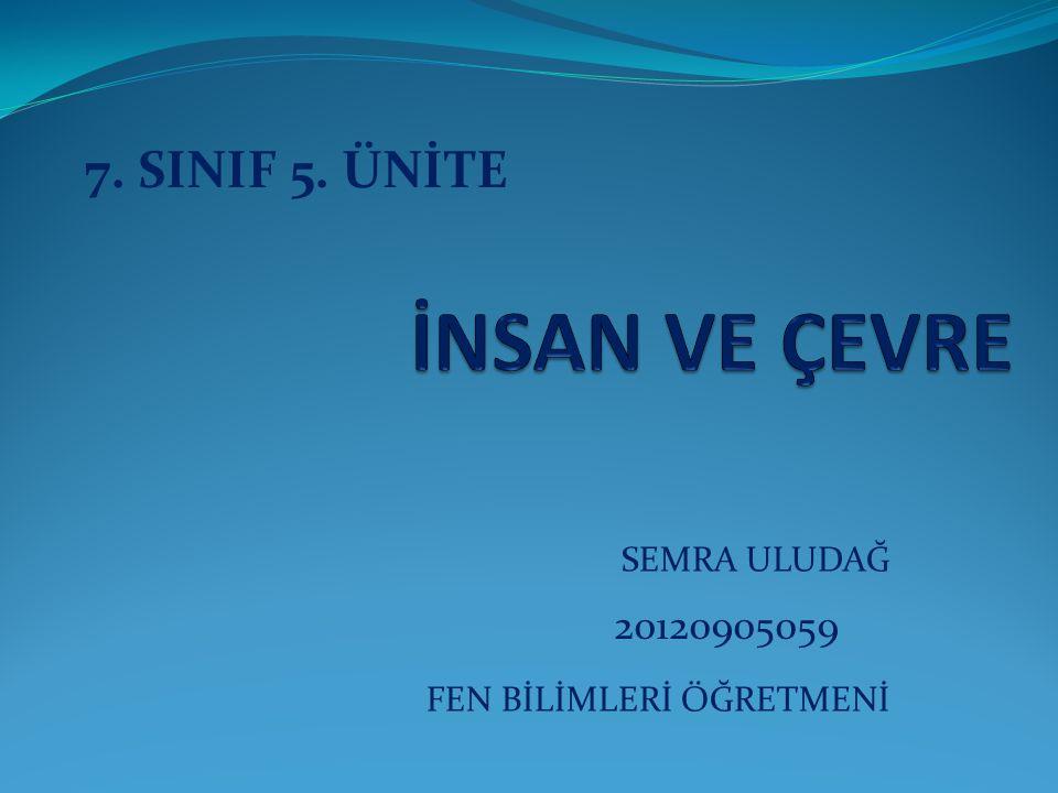 SEMRA ULUDAĞ FEN BİLİMLERİ ÖĞRETMENİ 7. SINIF 5. ÜNİTE 20120905059