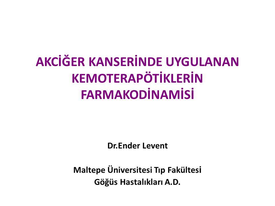 AKCİĞER KANSERİNDE UYGULANAN KEMOTERAPÖTİKLERİN FARMAKODİNAMİSİ Dr.Ender Levent Maltepe Üniversitesi Tıp Fakültes i Göğüs Hastalıkları A.D.