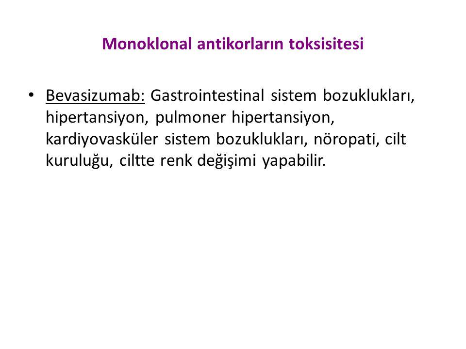 Monoklonal antikorların toksisitesi Bevasizumab: Gastrointestinal sistem bozuklukları, hipertansiyon, pulmoner hipertansiyon, kardiyovasküler sistem b